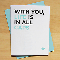 With You, Life is in All Caps Card