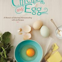 Chicken and Egg: A Memoir of Suburban Homesteading with 125 Recipes on Wantist