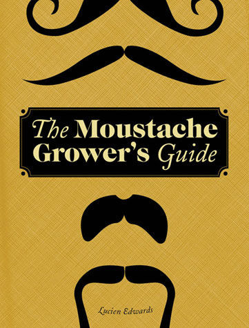The Moustache Grower&#x27;s Guide 1