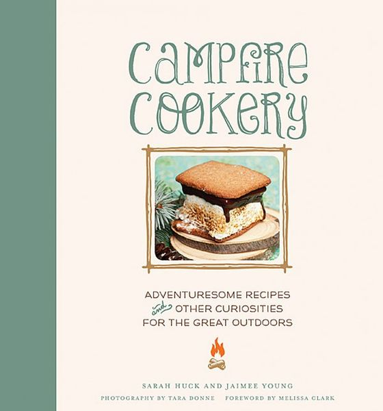 Campfire Cookery: Adventuresome Recipes and Other Curiosities for the Great Outdoors on Wantist