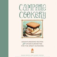 Campfire Cookery: Adventuresome Recipes and Other Curiosities for the Great Outdoors 2