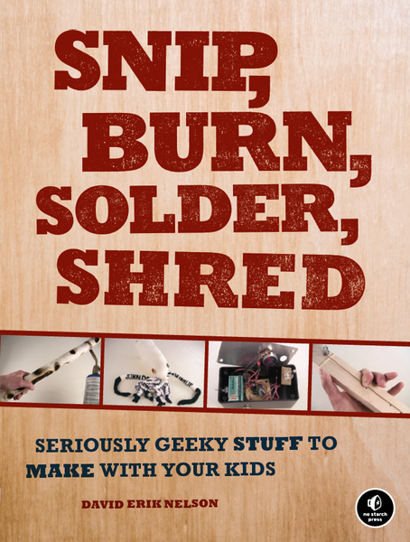 Snip_burn_solder_shred_seriously_geeky_stuff_to_make_with_your_kids_2-sixhundred