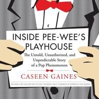 Inside Pee-wee's Playhouse: The Untold, Unauthorized, and Unpredictable Story of a Pop Phenomenon on Wantist