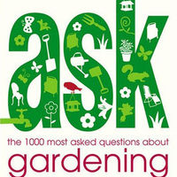 Ask: The 1000 Most Asked Questions About Gardening 1