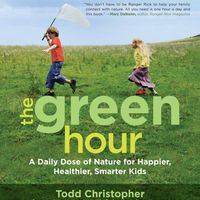 The Green Hour: A Daily Dose of Nature for Happier, Healthier, Smarter Kids 1