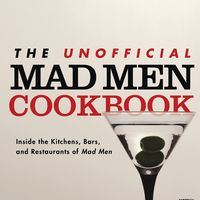 The Unofficial Mad Men Cookbook: Inside the Kitchens, Bars, and Restaurants of Mad Men 1