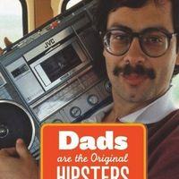 Dads Are the Original Hipsters 1