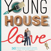 Young House Love: 243 Ways to Paint, Craft, Update &amp;amp; Show Your Home Some Love 2