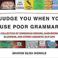 I Judge You When You Use Poor Grammar: A Collection of Egregious Errors, Disconcerting Bloopers, and Other Linguistic Slip-Ups  on Wantist